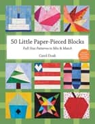 50 Little Paper- Pieced Blocks - Full-Size Patterns to Mix & Match ebook by Carol Doak