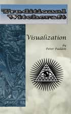 Traditional Witchcraft: Visualization ebook by Peter Paddon