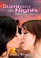 Summer Nights On Fantasy Island ebook by Shala Breece