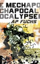 Mech Apocalypse: A Military Science Fiction Thriller ebook by A.P. Fuchs