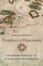 Frontiers of Possession ebook by Tamar Herzog