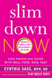 Slim Down Now - Shed Pounds and Inches with Real Food, Real Fast ebook by Cynthia Sass