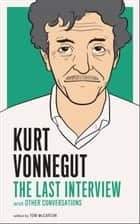 Kurt Vonnegut: The Last Interview ebook by Kurt Vonnegut