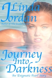 Journey Into Darkness - An Enigmatic Pearl Story ebook by Linda Jordan