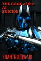 The Case of the AI Suicide ebook by Shantnu Tiwari