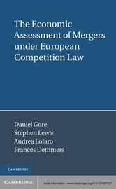 The Economic Assessment of Mergers under European Competition Law ebook by Daniel Gore,Stephen Lewis,Andrea Lofaro,Frances Dethmers