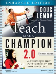 Teach Like a Champion 2.0, Enhanced Edition - 62 Techniques that Put Students on the Path to College ebook by Doug Lemov,Norman Atkins