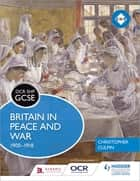 OCR GCSE History SHP: Britain in Peace and War 1900-1918 eBook by Christopher Culpin