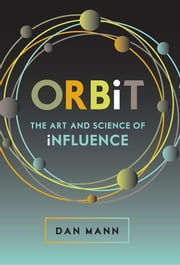 ORBiT - The Art and Science of Influence ebook by Dan Mann, Barry Lyons