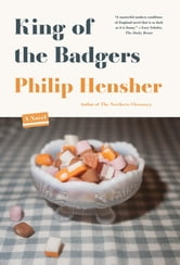 King of the Badgers - A Novel ebook by Philip Hensher