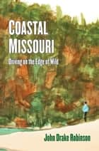 Coastal Missouri: Driving On the Edge of Wild ebook by John Drake Robinson