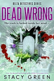 Dead Wrong (Delta Detectives/Cage Foster #2) - A Delta Detectives/Cage Foster Mystery ebook by Stacy Green