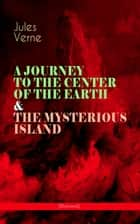 A JOURNEY TO THE CENTER OF THE EARTH & THE MYSTERIOUS ISLAND (Illustrated) - Lost World Classics - A Thrilling Saga of Wondrous Adventure, Mystery and Suspense ebook by Jules Verne, Frederick Amadeus Malleson