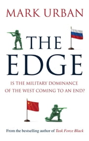 The Edge - Is the Military Dominance of the West Coming to an End? ebook by Mark Urban