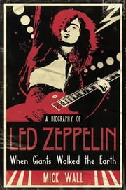 When Giants Walked the Earth - A Biography Of Led Zeppelin ebook by Mick Wall
