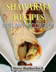 Shawarma Recipes for Any Occasion ebook by Steve Rutherford