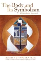 The Body and Its Symbolism - A Kabbalistic Approach ebook by Annick de Souzenelle, Christopher Chaplin, Tony James
