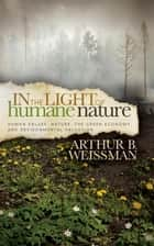 In the Light of Humane Nature ebook by Arthur B. Weissman