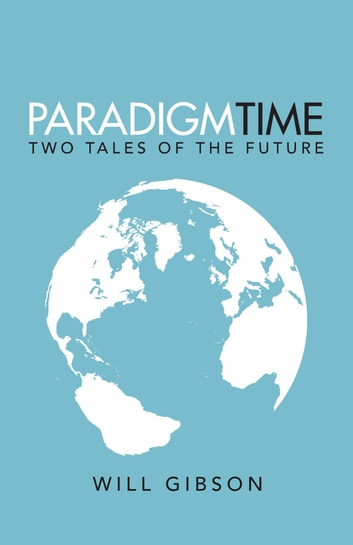 Paradigm Time - Two Tales of the Future E-bok by Will Gibson