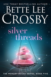 Silver Threads - A Family Saga ebook by Bette Lee Crosby