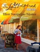 Her Surprise Sister (Mills & Boon Love Inspired) (Texas Twins, Book 1) ebook by Marta Perry