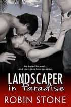 Landscaper in Paradise ebook by Robin Stone