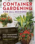 Container Gardening for All Seasons ebook by Barbara Wise