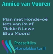 PROESELTJIES STORIELEKKERTE 11 (Voorheen Omnibus 11) - 1 'n Man met Honde-oë; 2 Iets van Pa af; 3 Tiekie 'n Lewe; 4 Blou Moord ebook by Kobo.Web.Store.Products.Fields.ContributorFieldViewModel