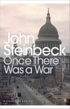 Once There Was a War ebook by John Steinbeck