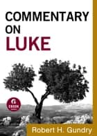 Commentary on Luke (Commentary on the New Testament Book #3) ebook by Robert H. Gundry