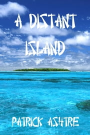 A Distant Island ebook by Patrick Ashtre