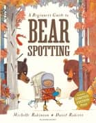 A Beginner's Guide to Bearspotting ebook by Michelle Robinson, David Roberts