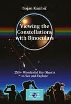 Viewing the Constellations with Binoculars ebook by Bojan Kambic