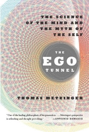 The Ego Tunnel - The Science of the Mind and the Myth of the Self ebook by Thomas Metzinger