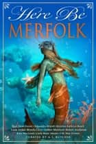 Here Be Merfolk ebook by Kristine Kathryn Rusch, Alexandra Brandt, Alan Dean Foster,...