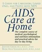 AIDS Care at Home - A Guide for Caregivers, Loved Ones, and People with AIDS ebook by Judith Greif