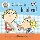 Charlie Is Broken! ebook by Lauren Child