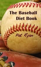 The Baseball Diet Book ebook by Pat Ryan
