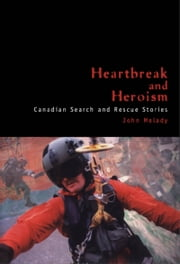 Heartbreak and Heroism - Canadian Search and Rescue Stories ebook by John Melady