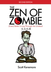 The Zen of Zombie - (Even) Better Living through the Undead ebook by Scott Kenemore