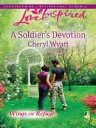 A Soldier's Devotion ebook by Cheryl Wyatt
