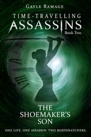 The Shoemaker's Son - Time Travelling Assassins, #2 ebook by Gayle Ramage