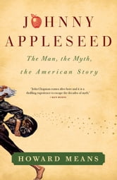 Johnny Appleseed - The Man, the Myth, the American Story ebook by Howard Means