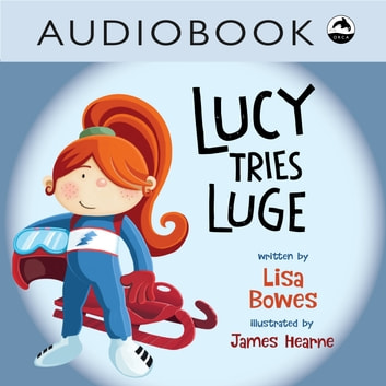 Lucy Tries Luge audiobook by Lisa Bowes