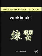 Japanese Stage-Step Course: Workbook 1 ebook by Wako Tawa