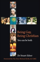 Being Gay, Being Christian: You can be both ebook by Dr Stuart Edser