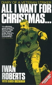 All I Want For Christmas... ebook by Iwan Roberts