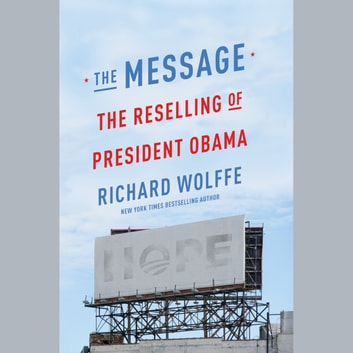 The Message - The Reselling of President Obama audiobook by Richard Wolffe