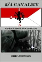 2/4 Cavalry: Operation Rockslide ebook by Eric Johnson