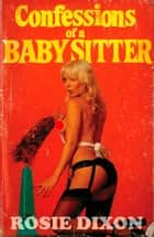 Confessions of a Babysitter (Rosie Dixon, Book 7) ebook by Rosie Dixon